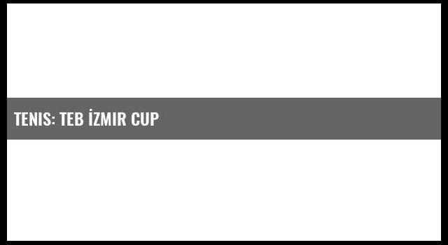 Tenis: Teb İzmir Cup