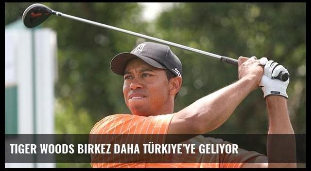 Tiger Woods birkez daha Türkiye'ye geliyor