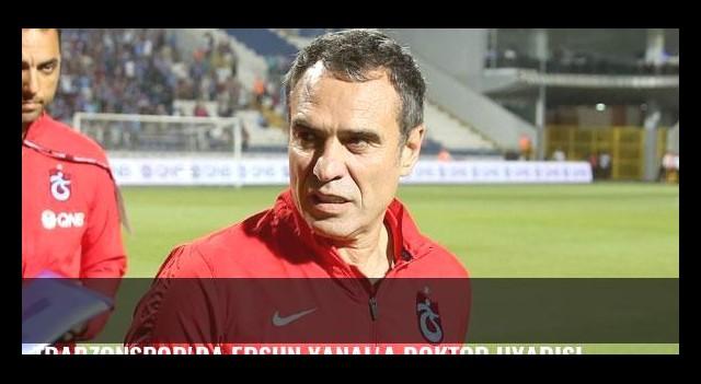 Trabzonspor'da Ersun Yanal'a doktor uyarısı