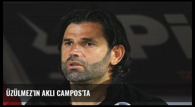 Üzülmez'in aklı Campos'ta