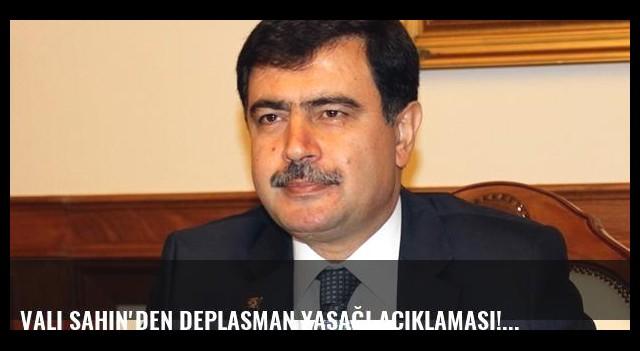 Vali Şahin'den deplasman yasağı açıklaması!