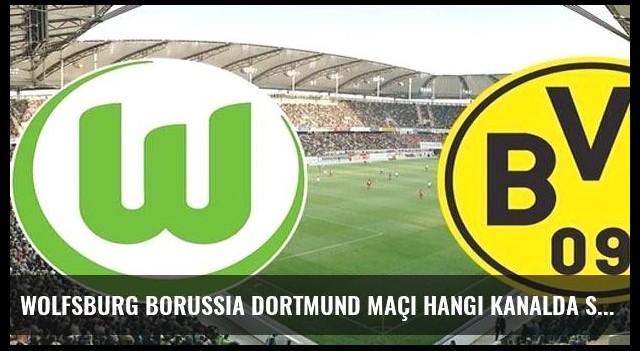 Wolfsburg Borussia Dortmund maçı hangi kanalda saat kaçta canlı?