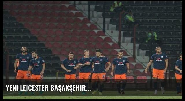 Yeni Leicester Başakşehir...