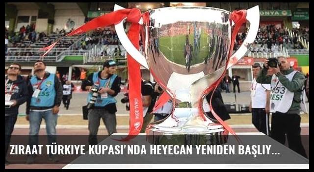 Ziraat Türkiye Kupası'nda heyecan yeniden başlıyor