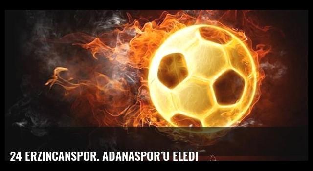 24 Erzincanspor, Adanaspor'u eledi
