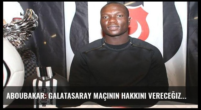 Aboubakar: Galatasaray maçının hakkını vereceğiz