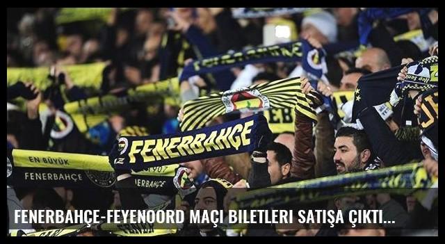 Fenerbahçe-Feyenoord maçı biletleri satışa çıktı