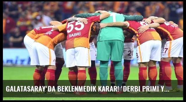 Galatasaray'da beklenmedik karar! 'Derbi primi yok!'