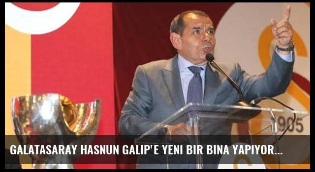 Galatasaray Hasnun Galip'e yeni bir bina yapıyor