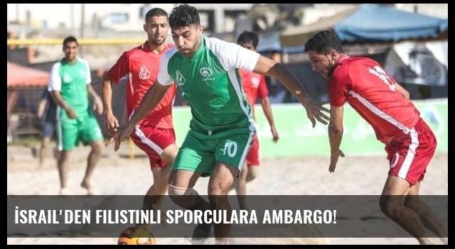 İsrail'den Filistinli sporculara ambargo!