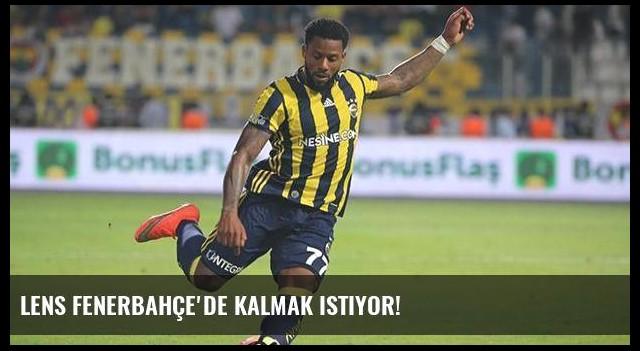 Lens Fenerbahçe'de kalmak istiyor!