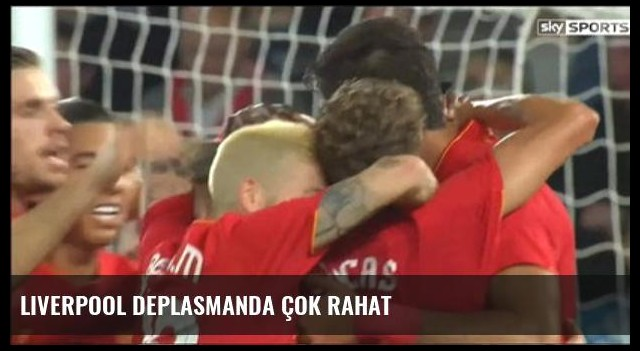 Liverpool Deplasmanda Çok Rahat