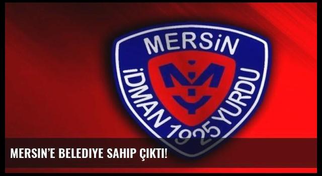 Mersin'e belediye sahip çıktı!
