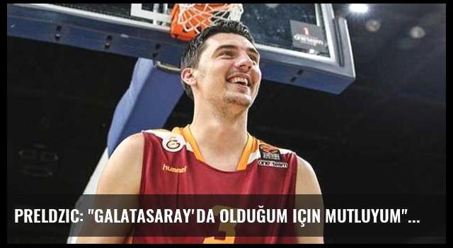 Preldzic: 'Galatasaray'da olduğum için mutluyum'