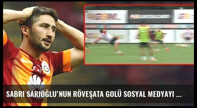 Sabri Sarıoğlu'nun Röveşata Golü Sosyal Medyayı Salladı