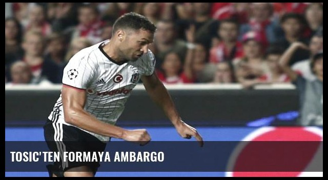 Tosic'ten formaya ambargo