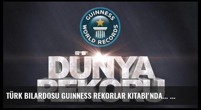 Türk bilardosu Guınness Rekorlar Kitabı'nda...