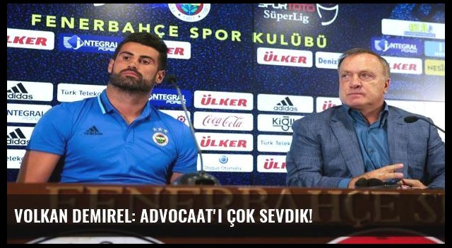 Volkan Demirel: Advocaat'ı çok sevdik!