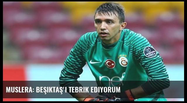 Muslera: Beşiktaş'ı tebrik ediyorum