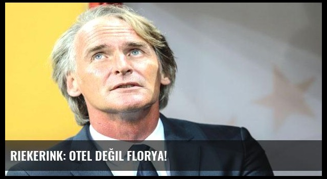 Riekerink: Otel değil Florya!