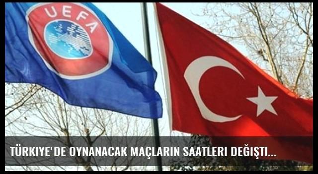 Türkiye'de Oynanacak Maçların Saatleri Değişti
