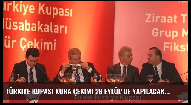 Türkiye Kupası kura çekimi 28 Eylül'de yapılacak