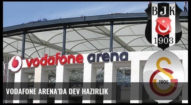 Vodafone Arena'da dev hazırlık