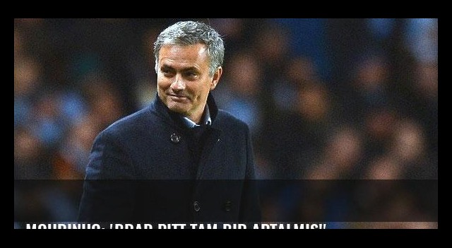 Mourinho: 'Brad Pitt tam bir aptalmış!'