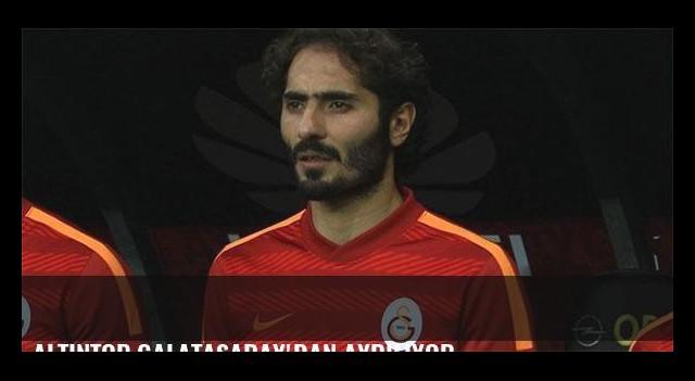 Altıntop Galatasaray'dan ayrılıyor