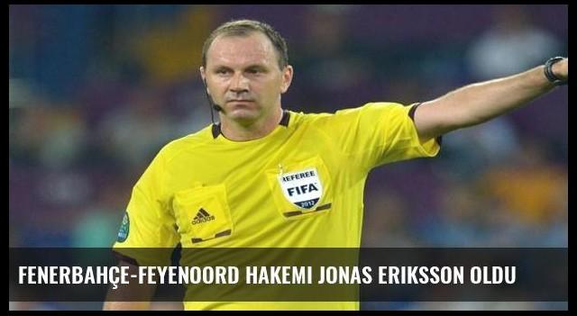 Fenerbahçe-Feyenoord hakemi Jonas Eriksson oldu
