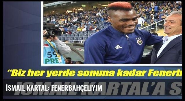 İsmail Kartal: Fenerbahçeliyim