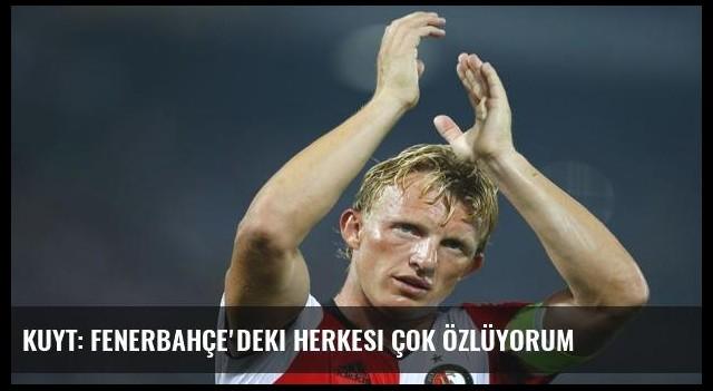 Kuyt: Fenerbahçe'deki herkesi çok özlüyorum