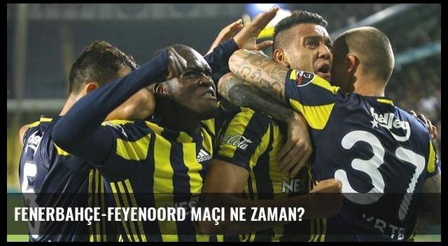Fenerbahçe-Feyenoord maçı ne zaman?