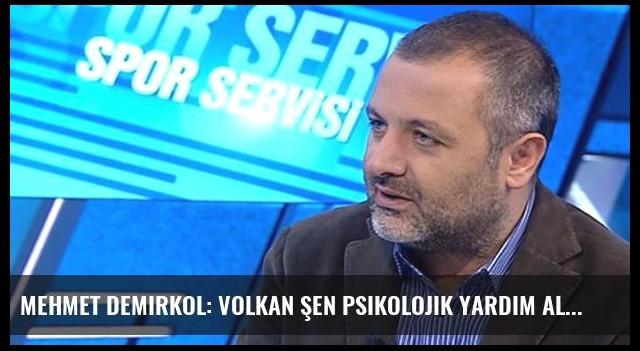 Mehmet Demirkol: Volkan Şen Psikolojik Yardım Almalı
