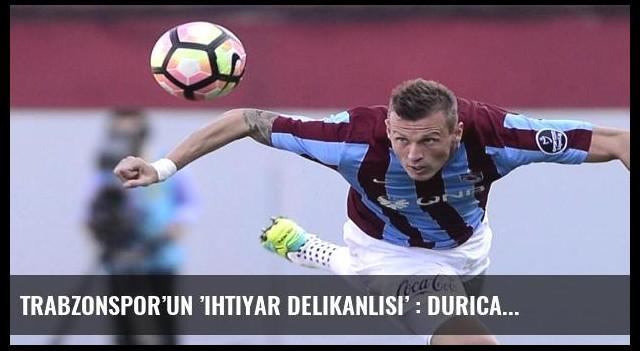 Trabzonspor'un 'ihtiyar delikanlısı' : Durica