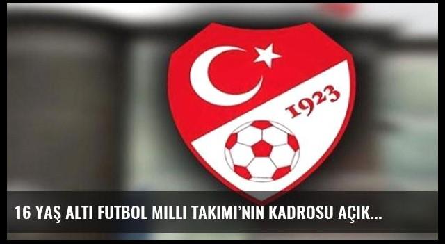 16 Yaş Altı Futbol Milli Takımı'nın kadrosu açıklandı