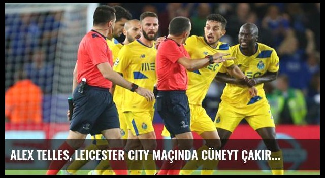 Alex Telles, Leicester City Maçında Cüneyt Çakır'ın Üzerine Yürüdü