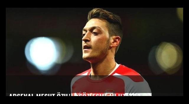 Arsenal Mesut Özil'le sözleşme mi uzattı?