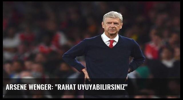 Arsene Wenger: 'Rahat uyuyabilirsiniz'
