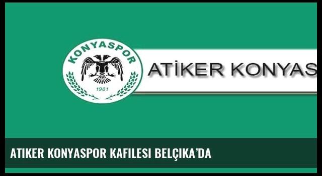 Atiker Konyaspor kafilesi Belçika'da