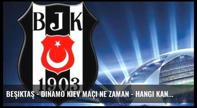 Beşiktaş - Dinamo Kiev maçı ne zaman - hangi kanalda?