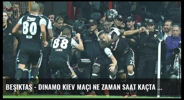 Beşiktaş - Dinamo Kiev maçı ne zaman saat kaçta hangi kanalda şifreli mi? (Canlı)