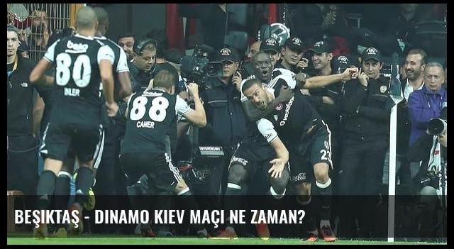 Beşiktaş - Dinamo Kiev maçı ne zaman?