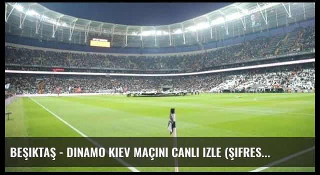 Beşiktaş - Dinamo Kiev maçını canlı izle (Şifresiz veren kanallar)