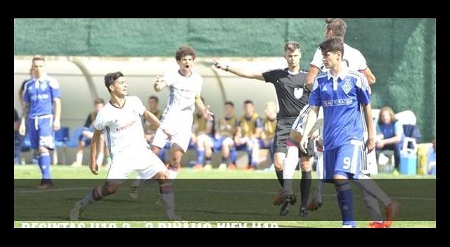 Beşiktaş U19 3 - 3 Dinamo Kiev U19