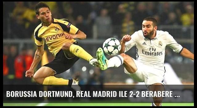 Borussia Dortmund, Real Madrid ile 2-2 Berabere Kaldı