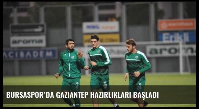 Bursaspor'da Gaziantep Hazırlıkları Başladı
