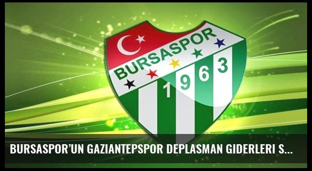 Bursaspor'un Gaziantepspor deplasman giderleri Sergi Tekstil'den
