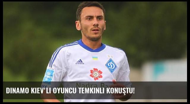 Dinamo Kiev'li oyuncu temkinli konuştu!
