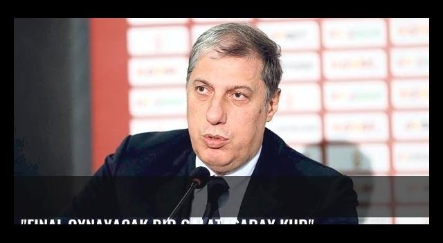 'Final oynayacak bir Galatasaray kur'